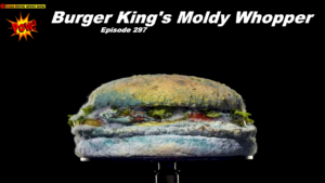 Beyond Social Media - Burger King's Moldy Whopper - Episode 297