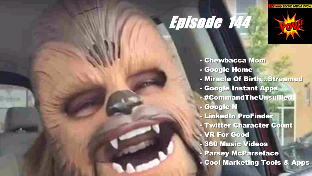 Beyond Social Media - Chewbacca Mom and Google Home - Episode 144