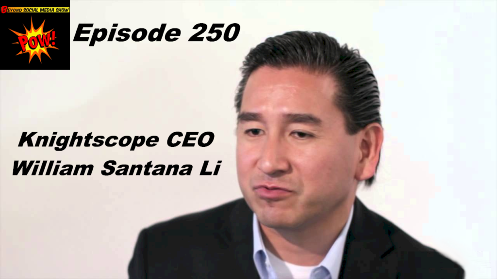 Beyond Social Media - William Santana Li - Episode 250