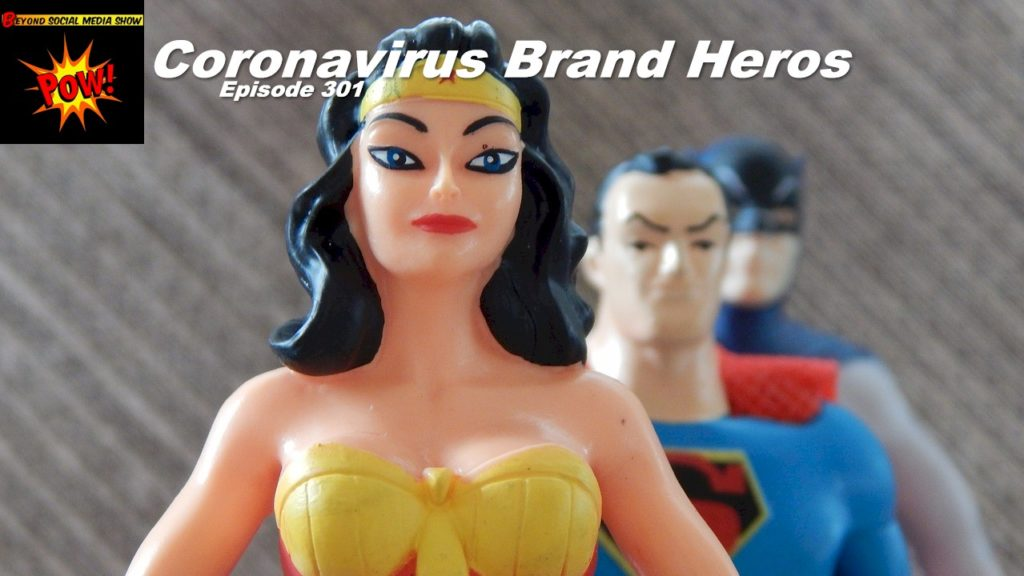 Beyond Social Media - Coronavirus Brand Heros - Episode 301