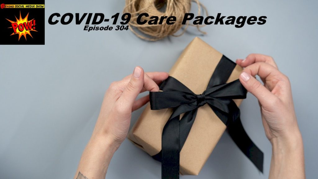 Beyond Social Media Covid-19 Care Packages - Episode 304