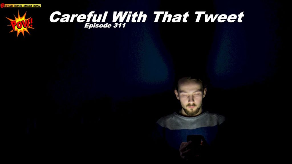 Beyond Social Media - Careful With That Tweet - Episode 311