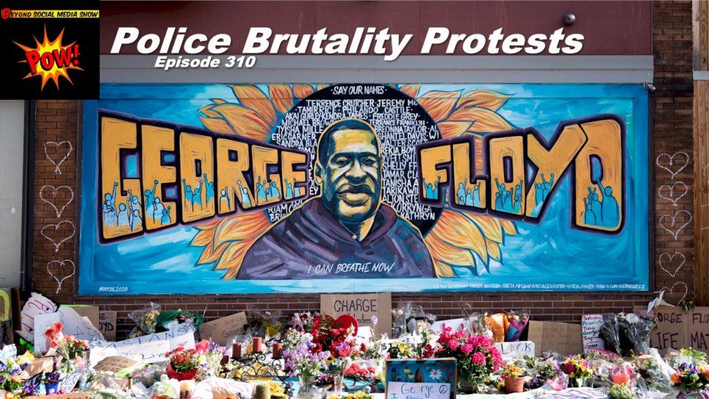 Beyond Social Media - Police Brutality Protests - Episode 310