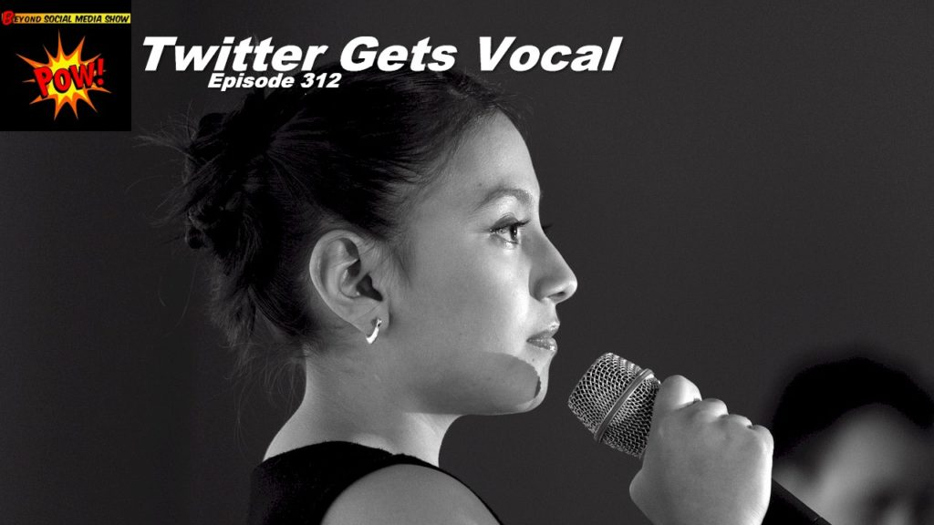Beyond Social Media - Twitter Gets Vocal - Episode 312