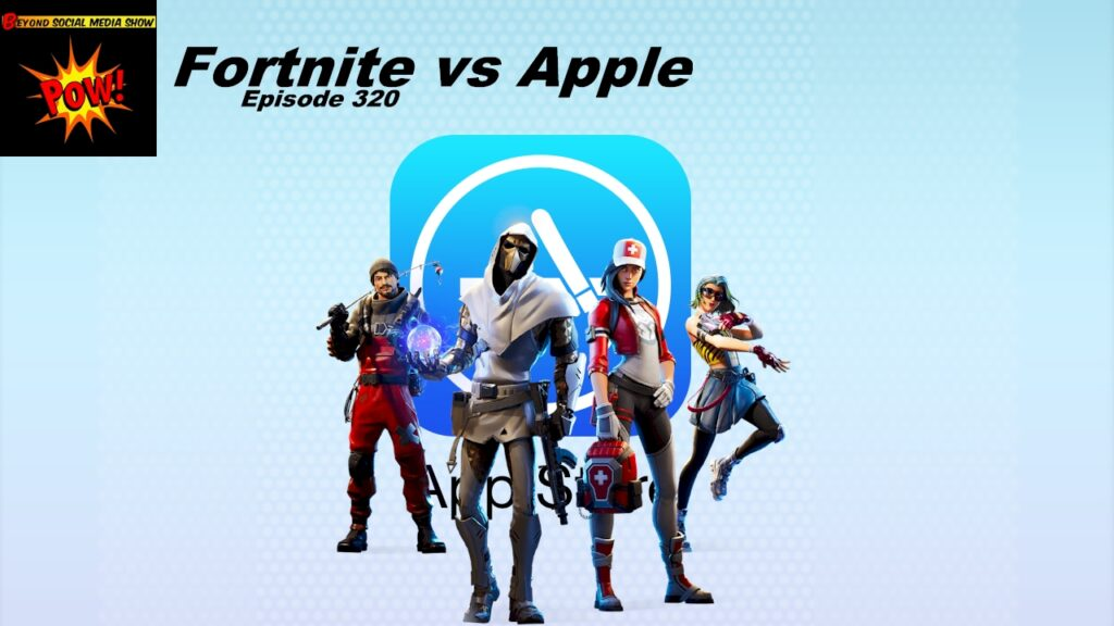 Beyond Social Media - Fortnite vs Apple - Episode 320