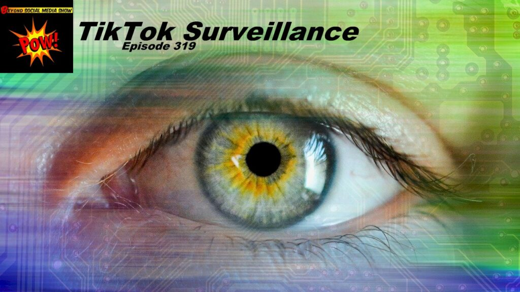 Beyond Social Media - TikTok Surveillance - Episode 319