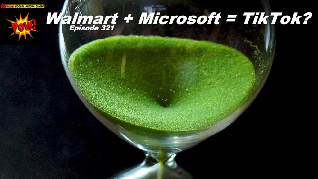 Beyond Social Media - Walmart Plus Microsoft Equals TikTok - Episode 321