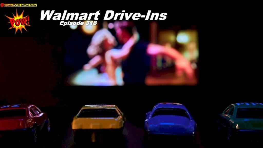 Beyond Social Media - Walmart Drive-Ins - Episode 318