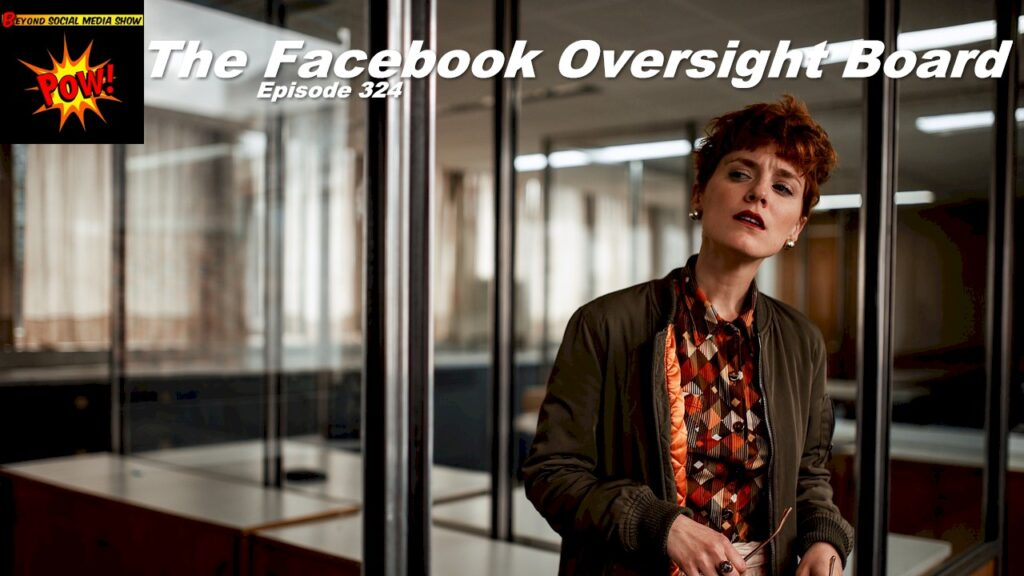 Beyond Social Media - Facebook Oversight Board - Episode 324