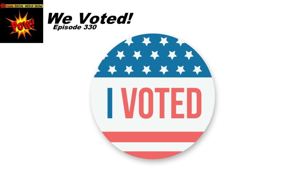 Beyond Social Media - We Voted - Episode 330