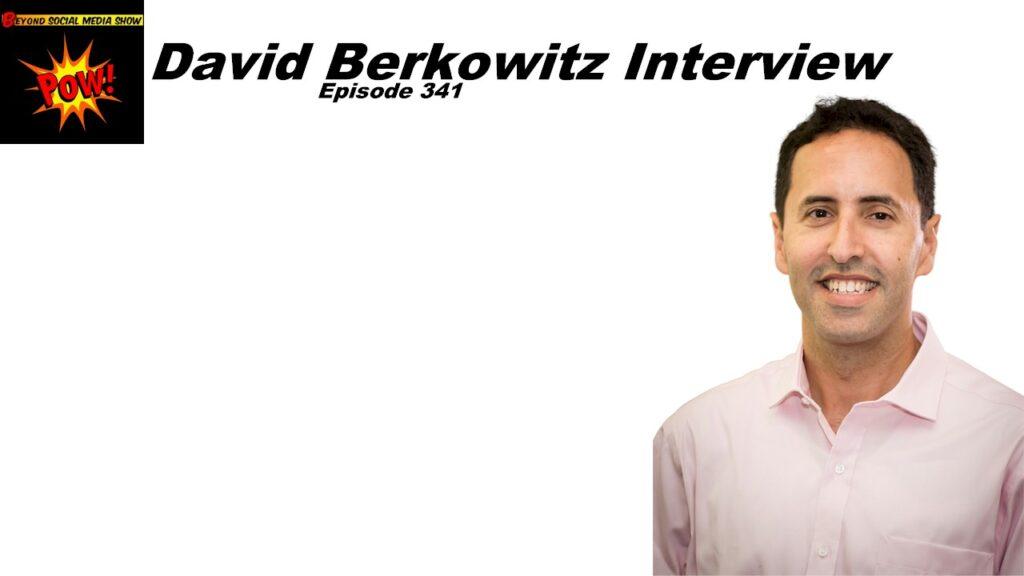 Beyond Social Media - David Berkowitz Interview - Episode 341