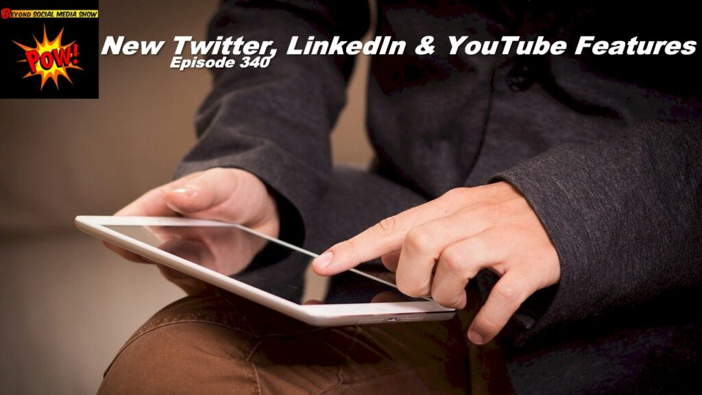 Beyond Social Media - New Social Media Features - Episode 340