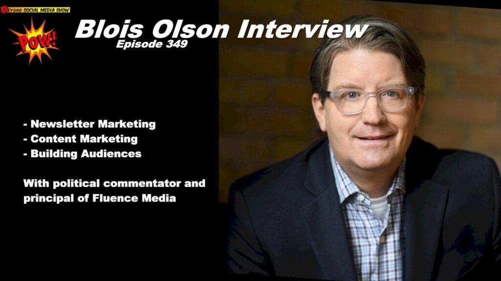 Beyond Social Media - Blois Olson Interview - Episode 349