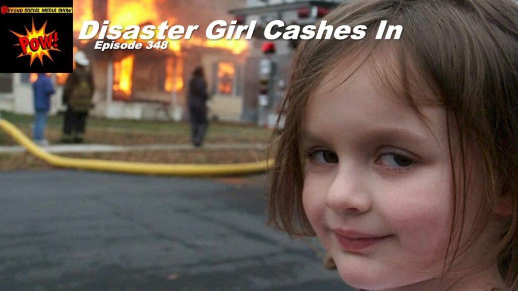 Beyond Social Media - Disaster Girl - Episode 348