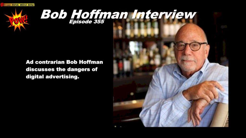 Beyond Social Media - Bob Hoffman Interview - Episode 355