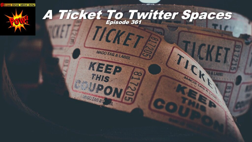 Beyond Social Media - Twitter Spaces Tickets - Episode 361