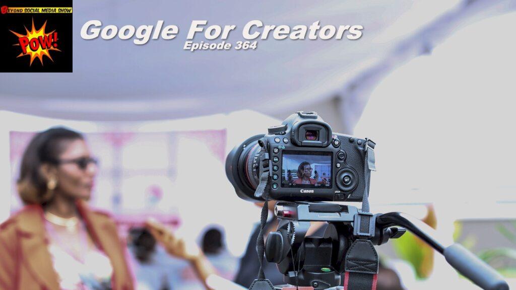 Beyond Social Media - Google For Creators - Episode 364